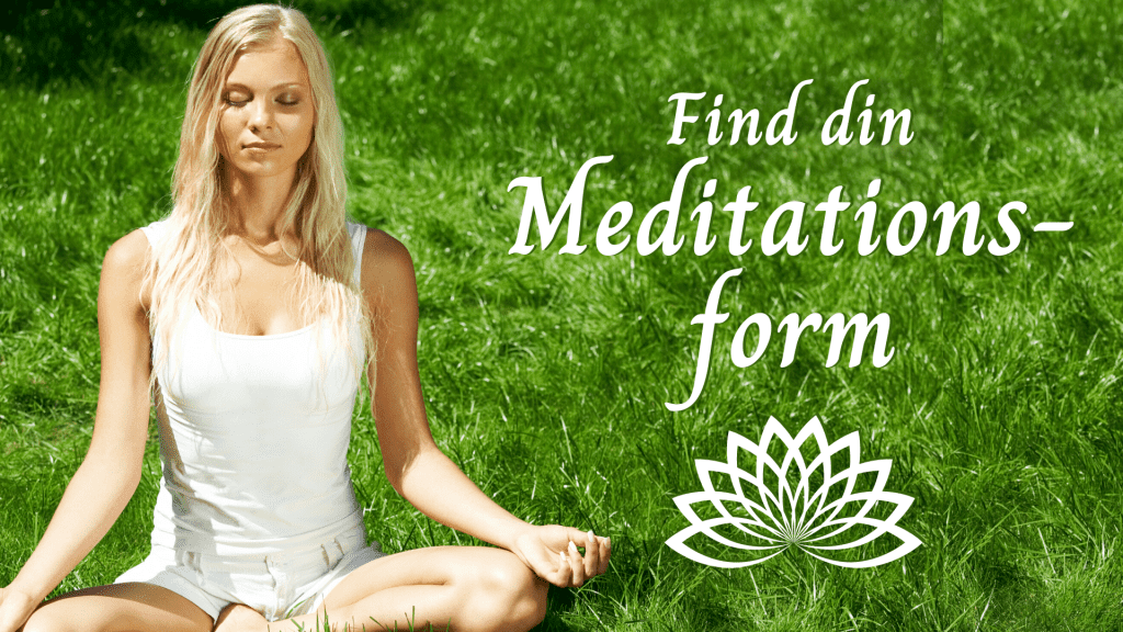 Find din meditationsform, lær at meditere, få en meditationspraksis, øvelse